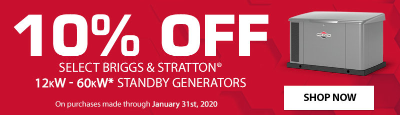 10% Off Select Briggs & Stratton 12kW - 60kW Standby Generators on Purchases made though January 31st, 2020
